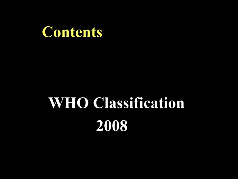 Contents WHO Classification 2008