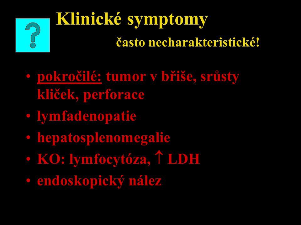 Klinické symptomy často necharakteristické! pokročilé: tumor v břiše, srůsty kliček, perforace lymfadenopatie hepatosplenomegalie KO: lymfocytóza,  L
