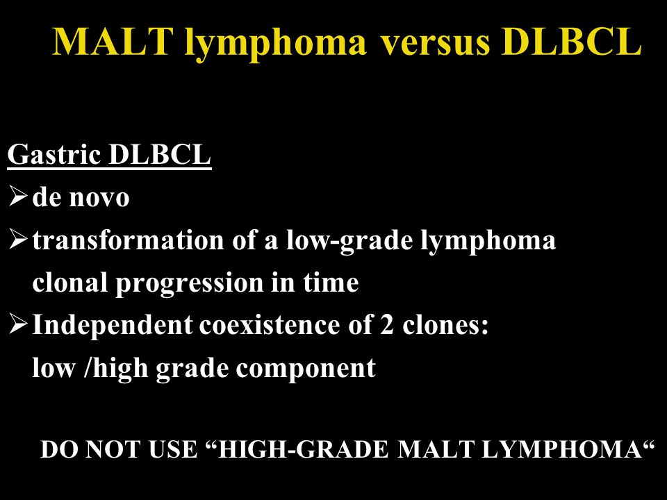 MALT lymphoma versus DLBCL Gastric DLBCL  de novo  transformation of a low-grade lymphoma clonal progression in time  Independent coexistence of 2