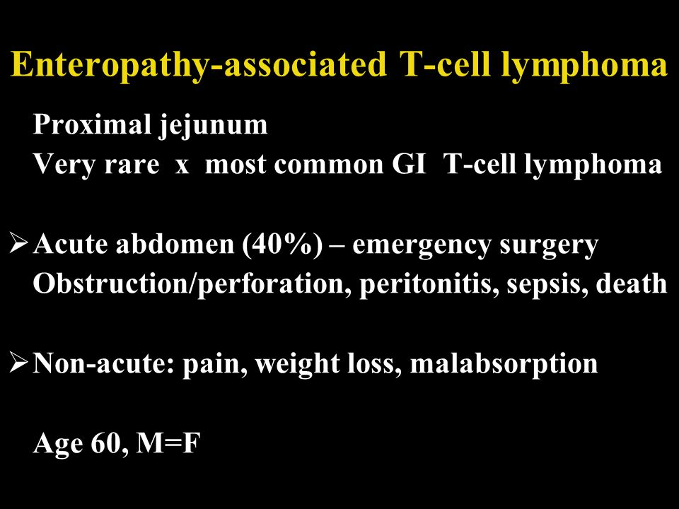 Enteropathy-associated T-cell lymphoma Proximal jejunum Very rare x most common GI T-cell lymphoma  Acute abdomen (40%) – emergency surgery Obstructi