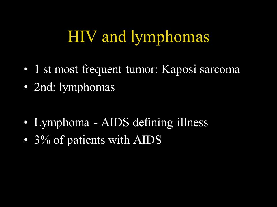 HIV and lymphomas 1 st most frequent tumor: Kaposi sarcoma 2nd: lymphomas Lymphoma - AIDS defining illness 3% of patients with AIDS