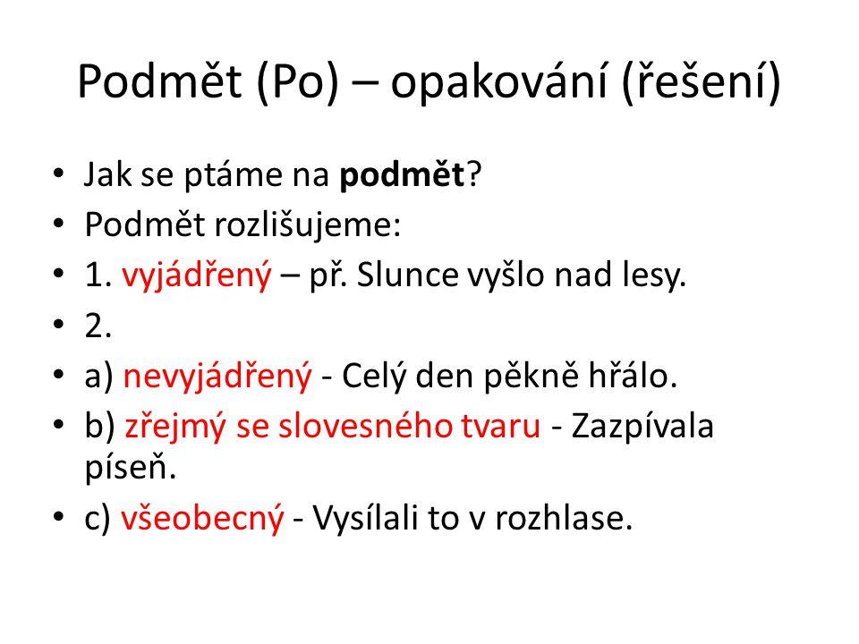 Podmět - opakování Základem vyjádřeného podmětu bývá (slovní druh): a) ………………………..