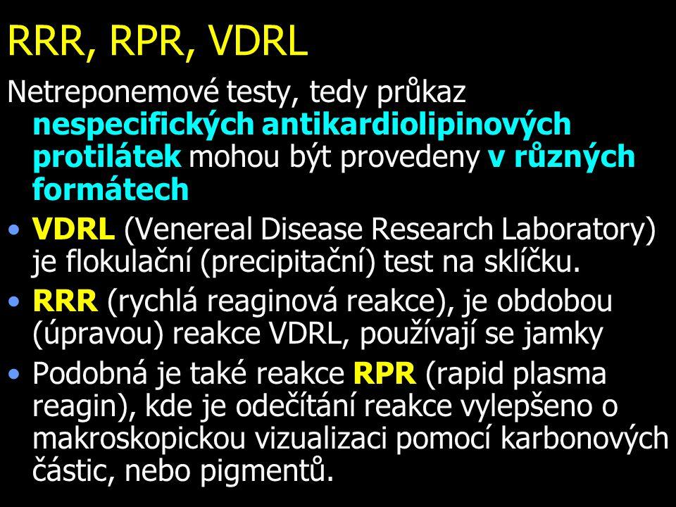 RRR, RPR, VDRL Netreponemové testy, tedy průkaz nespecifických antikardiolipinových protilátek mohou být provedeny v různých formátech VDRL (Venereal