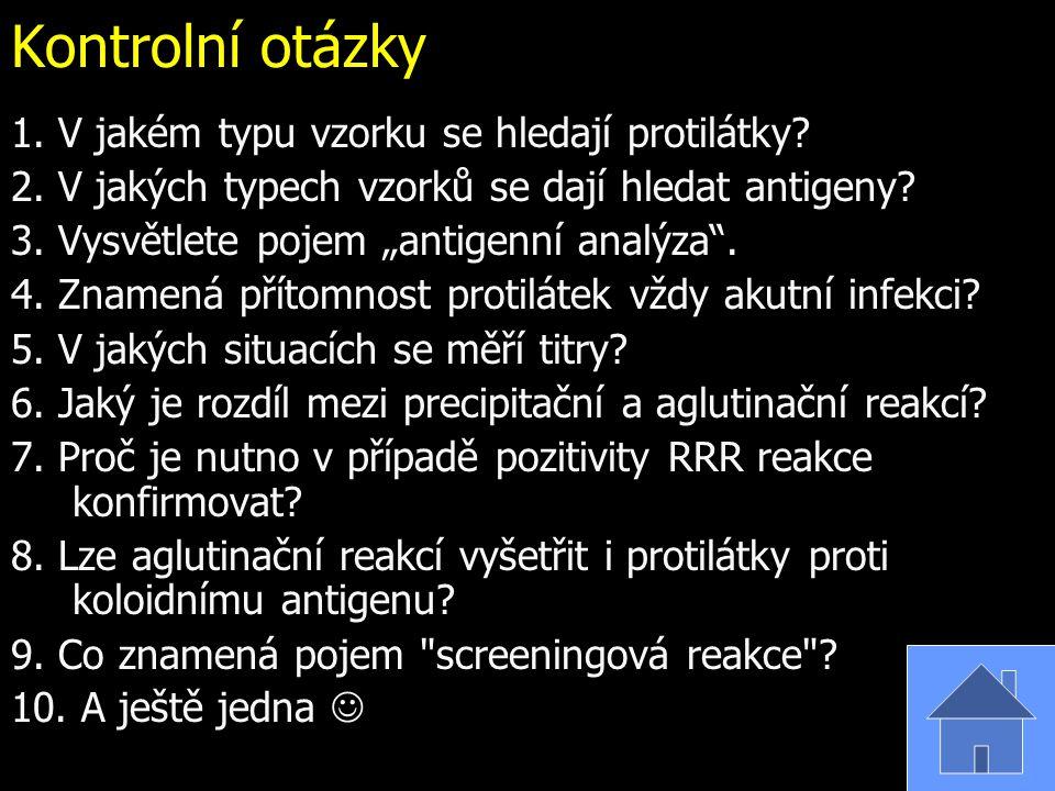"""Kontrolní otázky 1. V jakém typu vzorku se hledají protilátky? 2. V jakých typech vzorků se dají hledat antigeny? 3. Vysvětlete pojem """"antigenní analý"""