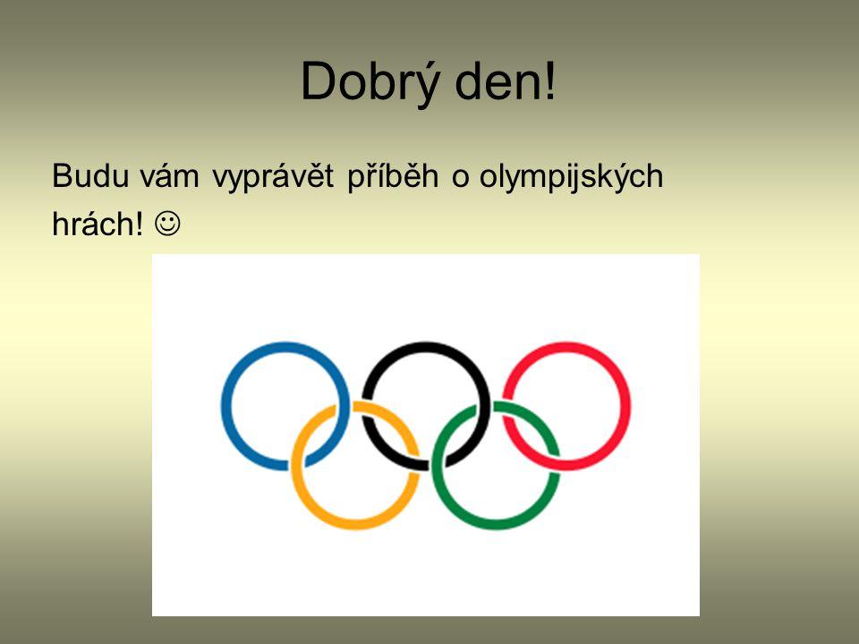 Dobrý den! Budu vám vyprávět příběh o olympijských hrách!