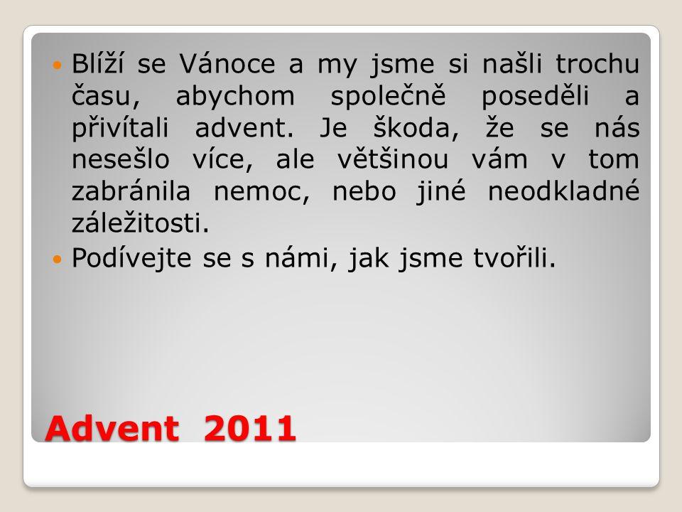 Advent 2011 Blíží se Vánoce a my jsme si našli trochu času, abychom společně poseděli a přivítali advent.