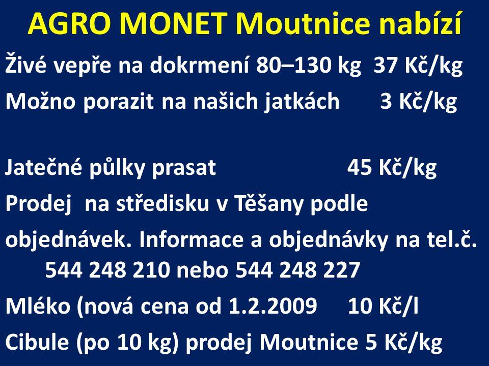 AGRO MONET Moutnice nabízí Živé vepře na dokrmení 80–130 kg 37 Kč/kg Možno porazit na našich jatkách 3 Kč/kg Jatečné půlky prasat45 Kč/kg Prodej na st