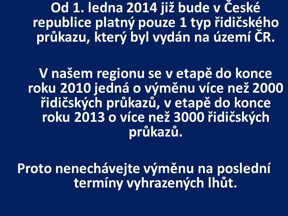 Od 1. ledna 2014 již bude v České republice platný pouze 1 typ řidičského průkazu, který byl vydán na území ČR. V našem regionu se v etapě do konce ro