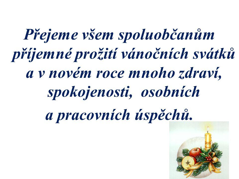 Přejeme všem spoluobčanům příjemné prožití vánočních svátků a v novém roce mnoho zdraví, spokojenosti, osobních a pracovních úspěchů.