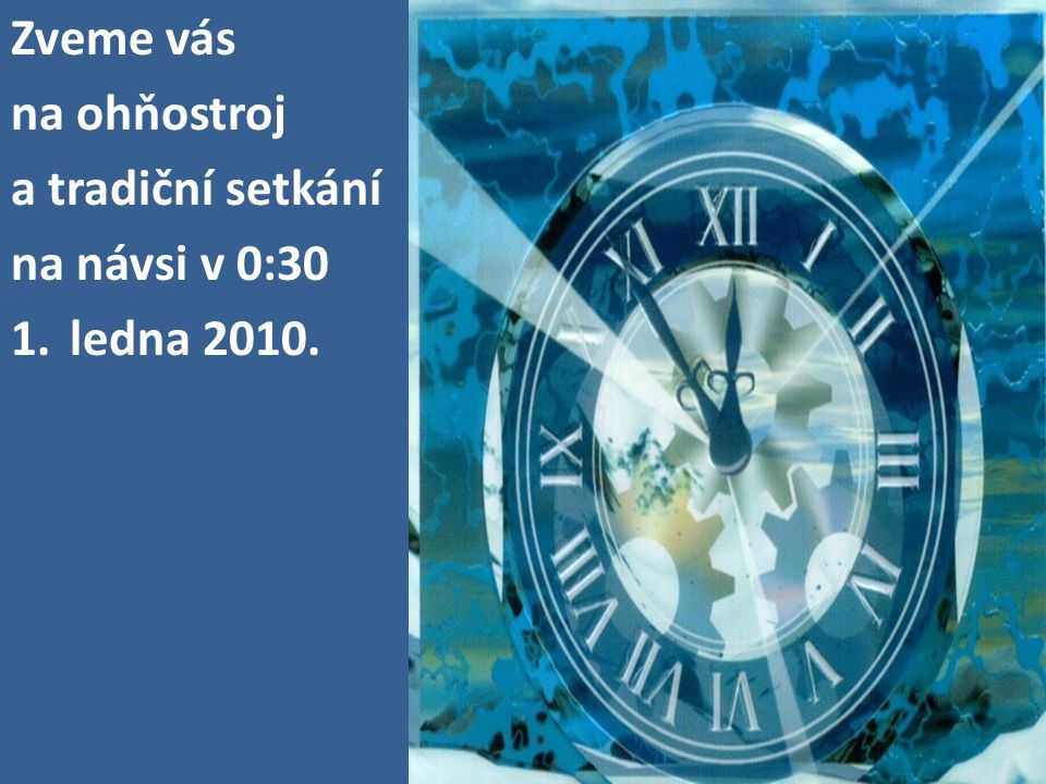 Zveme vás na ohňostroj a tradiční setkání na návsi v 0:30 1.ledna 2010.