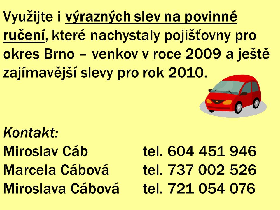 Využijte i výrazných slev na povinné ručení, které nachystaly pojišťovny pro okres Brno – venkov v roce 2009 a ještě zajímavější slevy pro rok 2010. K