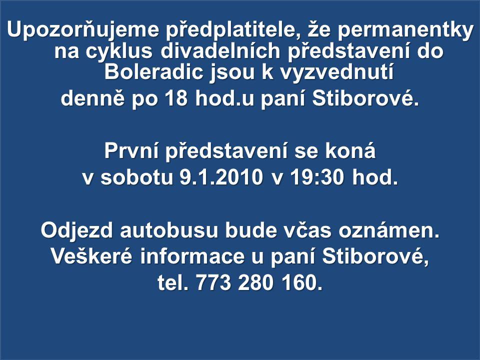 Upozorňujeme předplatitele, že permanentky na cyklus divadelních představení do Boleradic jsou k vyzvednutí denně po 18 hod.u paní Stiborové.