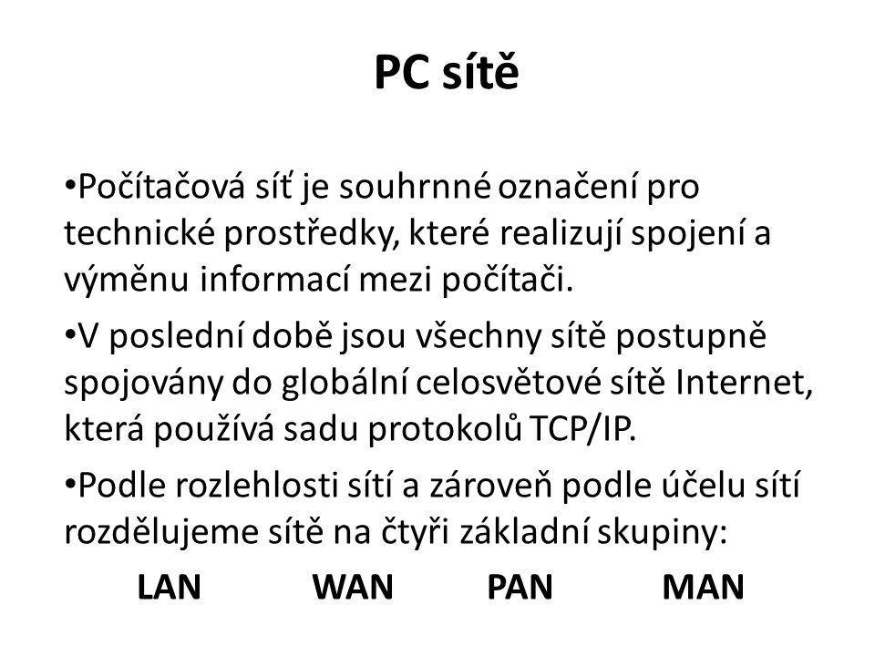 PC sítě Počítačová síť je souhrnné označení pro technické prostředky, které realizují spojení a výměnu informací mezi počítači.