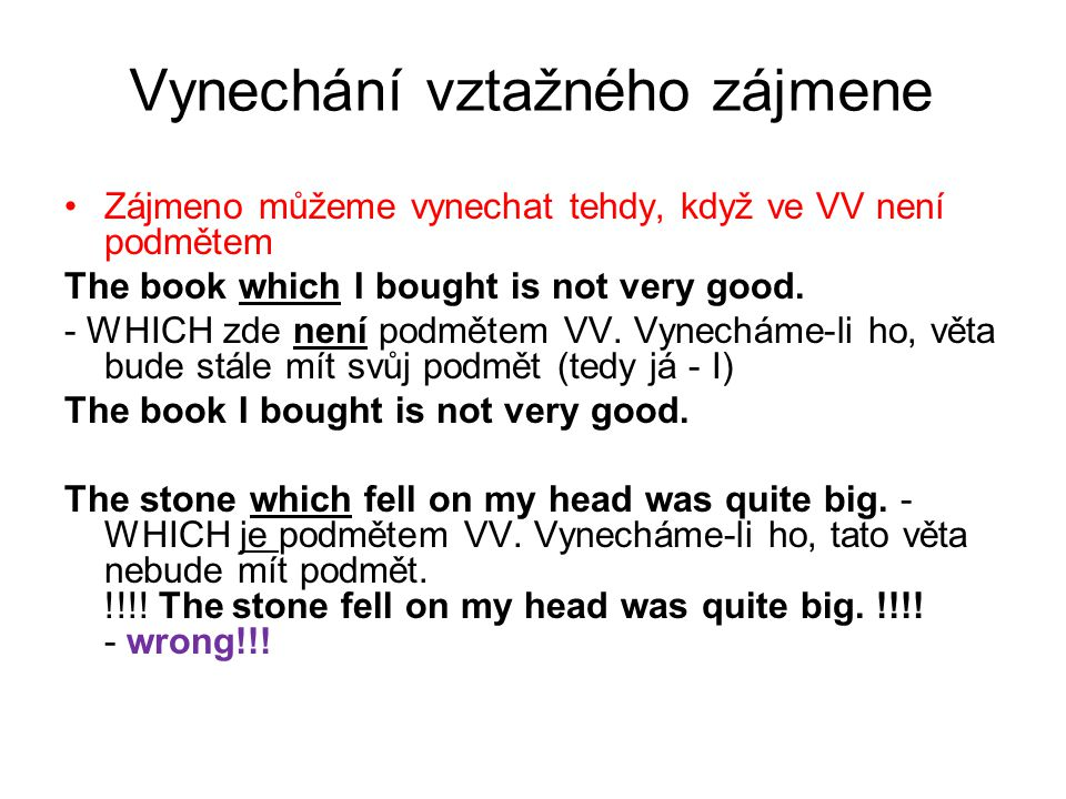 Vynechání vztažného zájmene Zájmeno můžeme vynechat tehdy, když ve VV není podmětem The book which I bought is not very good.
