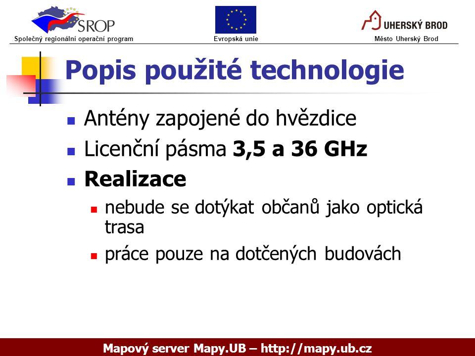 Popis použité technologie Antény zapojené do hvězdice Licenční pásma 3,5 a 36 GHz Realizace nebude se dotýkat občanů jako optická trasa práce pouze na
