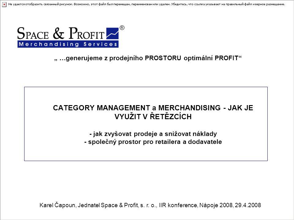 CATEGORY MANAGEMENT a MERCHANDISING - JAK JE VYUŽIT V ŘETĚZCÍCH - jak zvyšovat prodeje a snižovat náklady - společný prostor pro retailera a dodavatel