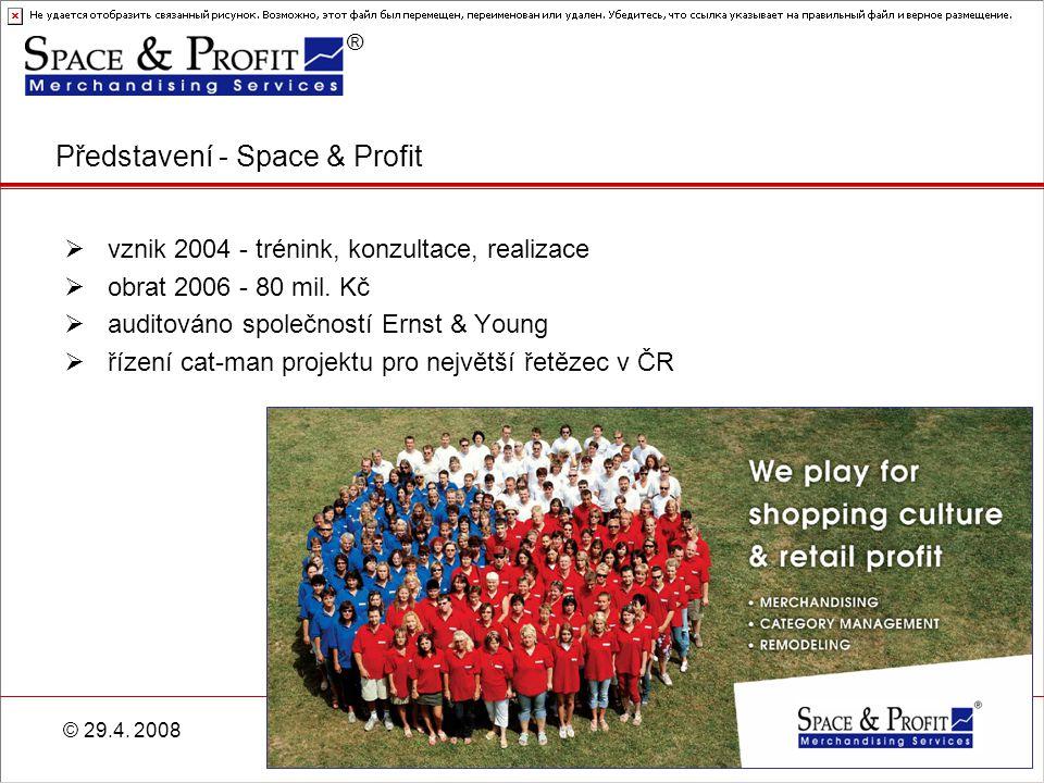 ® © 29.4. 20082 Představení - Space & Profit  vznik 2004 - trénink, konzultace, realizace  obrat 2006 - 80 mil. Kč  auditováno společností Ernst &