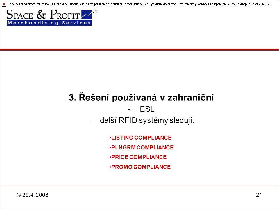® © 29.4. 200821 3. Řešení používaná v zahraniční -ESL -další RFID systémy sledují: LISTING COMPLIANCE PLNGRM COMPLIANCE PRICE COMPLIANCE PROMO COMPLI