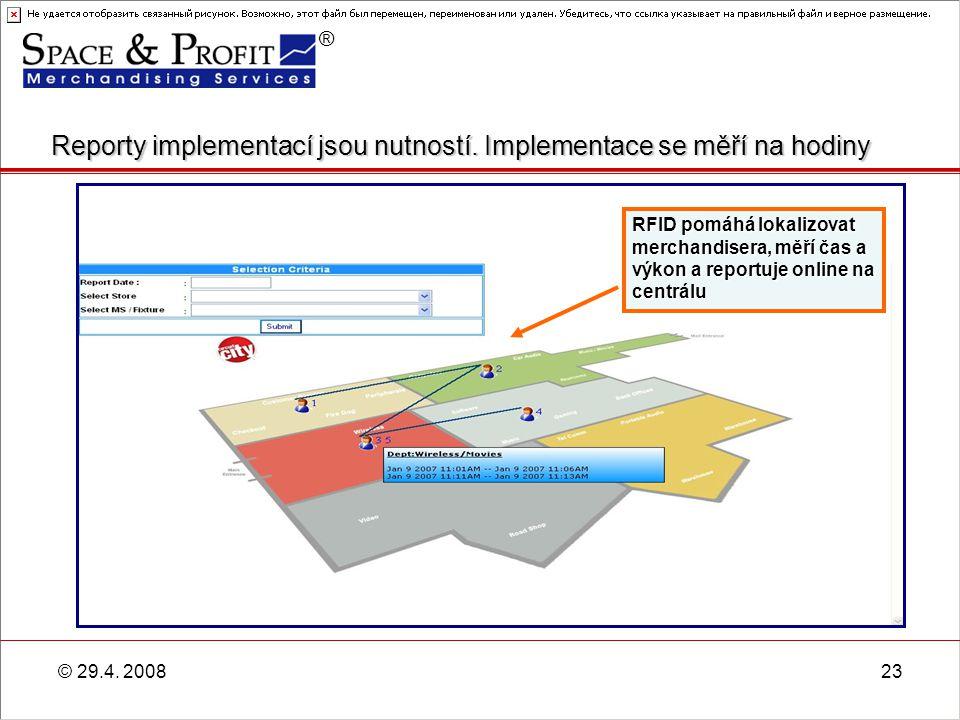 ® © 29.4. 200823 RFID pomáhá lokalizovat merchandisera, měří čas a výkon a reportuje online na centrálu Reporty implementací jsou nutností. Implementa