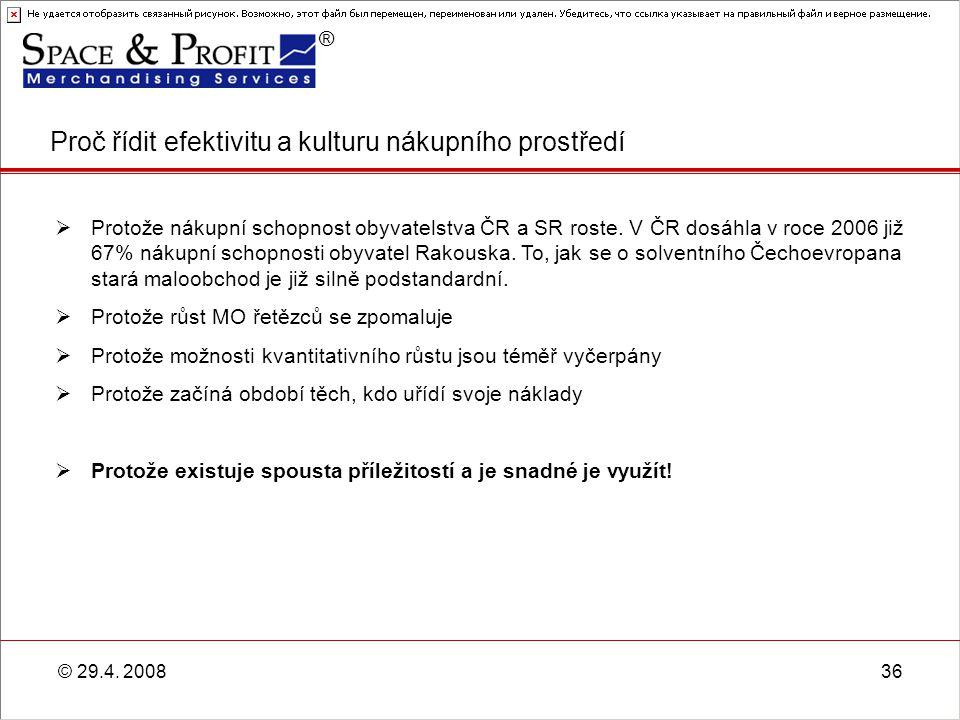 ® © 29.4. 200836 Proč řídit efektivitu a kulturu nákupního prostředí  Protože nákupní schopnost obyvatelstva ČR a SR roste. V ČR dosáhla v roce 2006