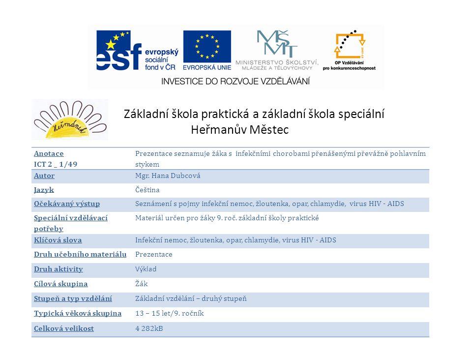 Základní škola praktická a základní škola speciální Heřmanův Městec Anotace ICT 2 _ 1/49 Prezentace seznamuje žáka s infekčními chorobami přenášenými