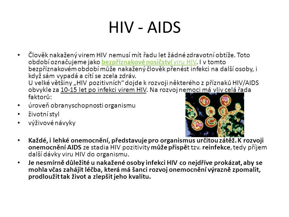 HIV - AIDS Člověk nakažený virem HIV nemusí mít řadu let žádné zdravotní obtíže. Toto období označujeme jako bezpříznakové nosičství viru HIV. I v tom