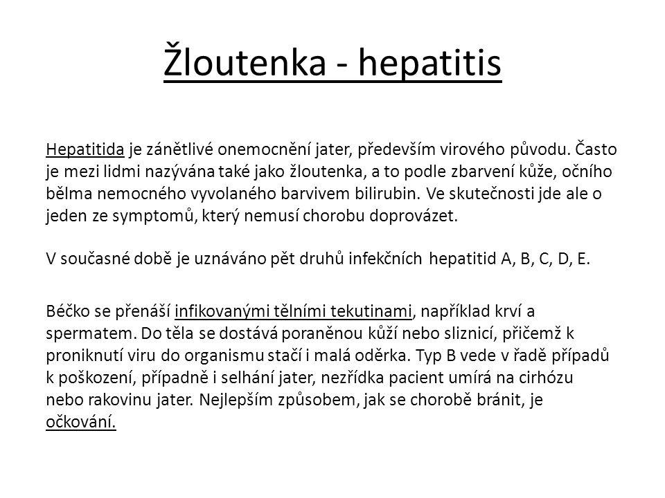 Žloutenka - hepatitis Hepatitida je zánětlivé onemocnění jater, především virového původu. Často je mezi lidmi nazývána také jako žloutenka, a to podl