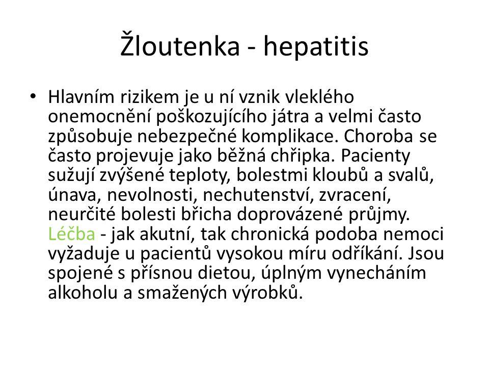 Žloutenka - hepatitis Hlavním rizikem je u ní vznik vleklého onemocnění poškozujícího játra a velmi často způsobuje nebezpečné komplikace. Choroba se