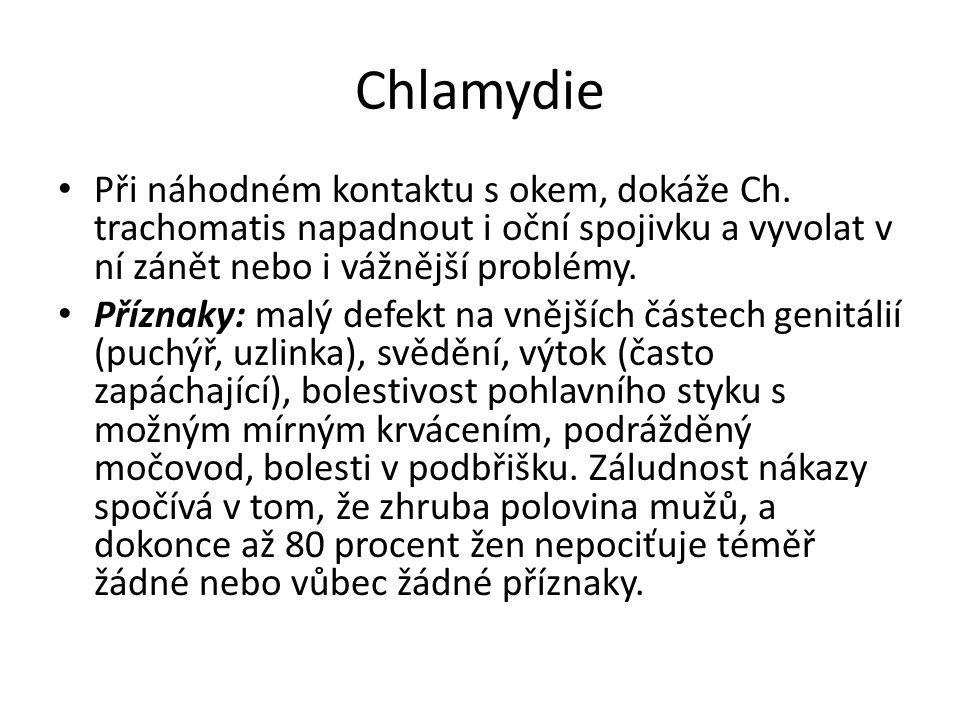 Chlamydie Při náhodném kontaktu s okem, dokáže Ch. trachomatis napadnout i oční spojivku a vyvolat v ní zánět nebo i vážnější problémy. Příznaky: malý