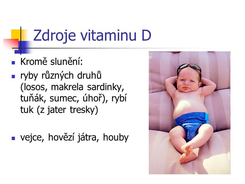 Zdroje vitaminu D Kromě slunění: ryby různých druhů (losos, makrela sardinky, tuňák, sumec, úhoř), rybí tuk (z jater tresky) vejce, hovězí játra, houby