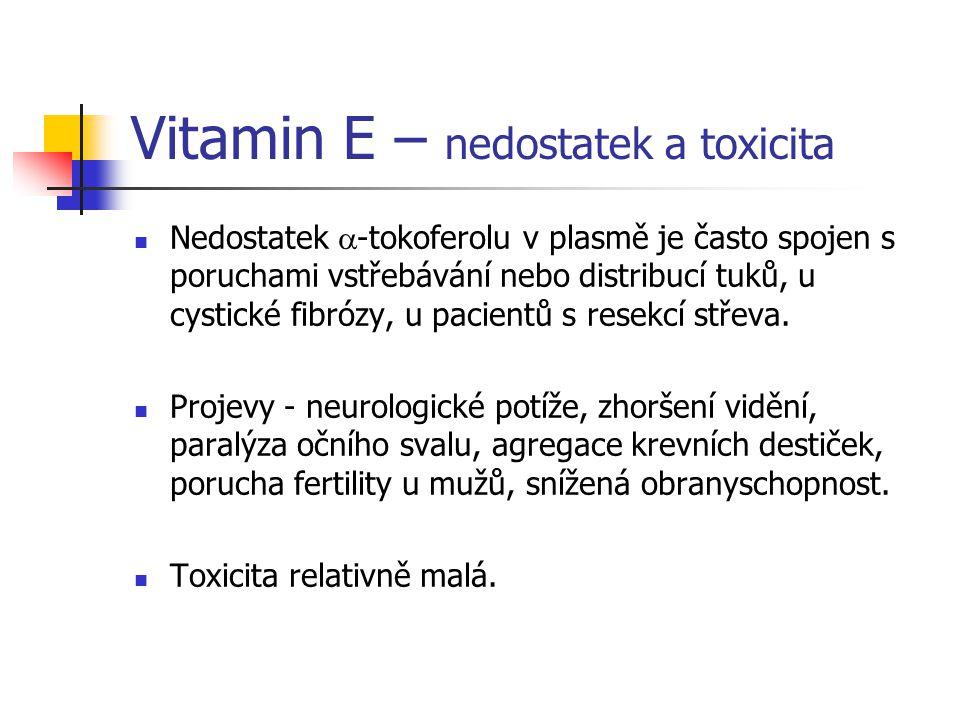 Vitamin E – nedostatek a toxicita Nedostatek  -tokoferolu v plasmě je často spojen s poruchami vstřebávání nebo distribucí tuků, u cystické fibrózy,