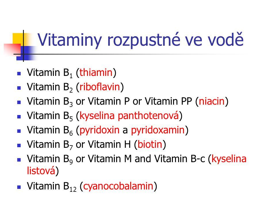 Vitamin B 1 (thiamin) Vitamin B 2 (riboflavin) Vitamin B 3 or Vitamin P or Vitamin PP (niacin) Vitamin B 5 (kyselina panthotenová) Vitamin B 6 (pyridoxin a pyridoxamin) Vitamin B 7 or Vitamin H (biotin) Vitamin B 9 or Vitamin M and Vitamin B-c (kyselina listová) Vitamin B 12 (cyanocobalamin) Vitaminy rozpustné ve vodě