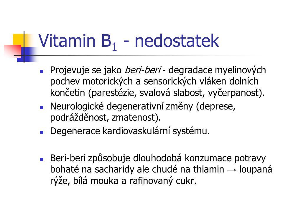 Vitamin B 1 - nedostatek Projevuje se jako beri-beri - degradace myelinových pochev motorických a sensorických vláken dolních končetin (parestézie, sv