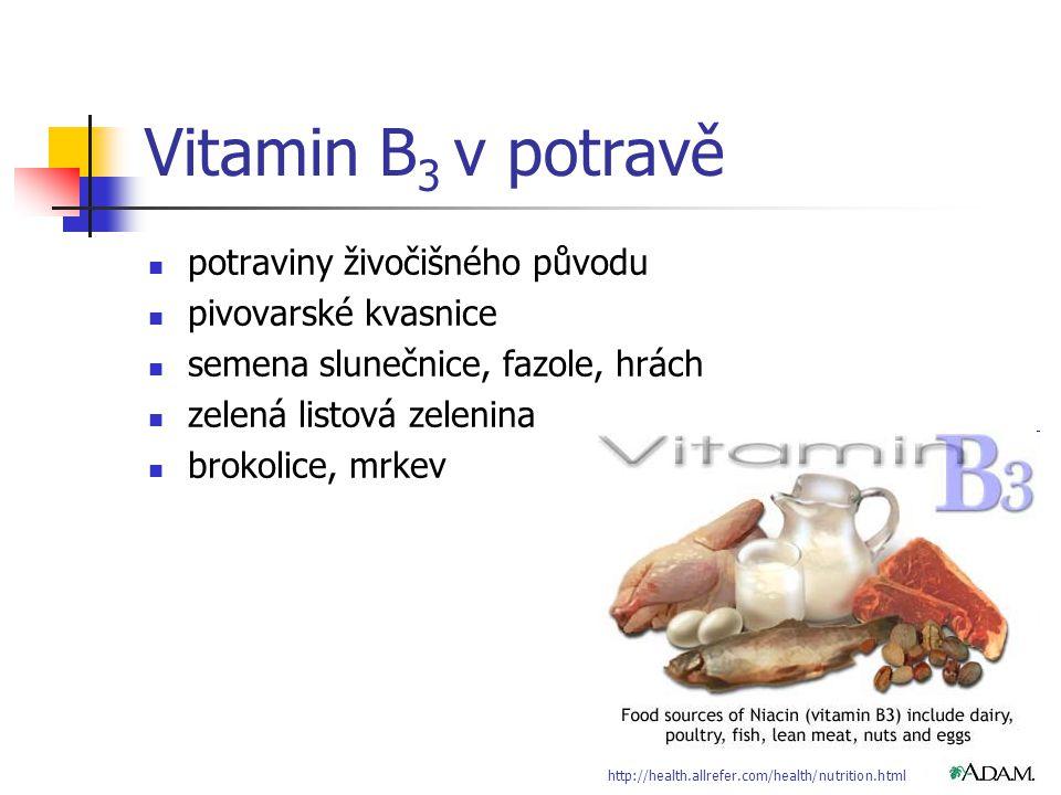 Vitamin B 3 v potravě potraviny živočišného původu pivovarské kvasnice semena slunečnice, fazole, hrách zelená listová zelenina brokolice, mrkev http://health.allrefer.com/health/nutrition.html