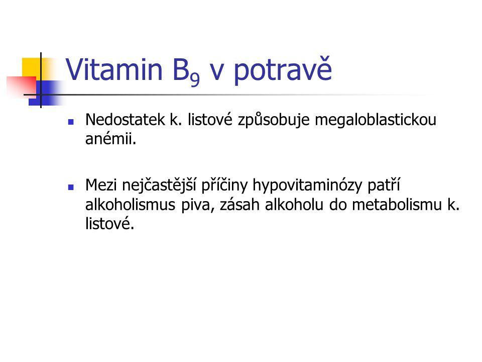 Vitamin B 9 v potravě Nedostatek k. listové způsobuje megaloblastickou anémii. Mezi nejčastější příčiny hypovitaminózy patří alkoholismus piva, zásah