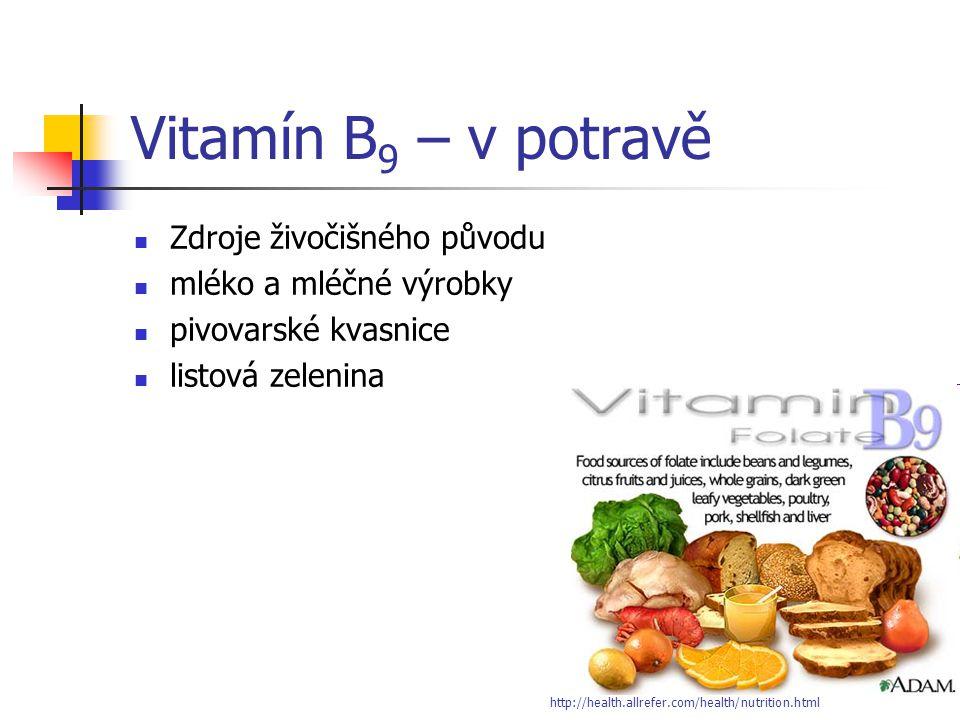 Vitamín B 9 – v potravě Zdroje živočišného původu mléko a mléčné výrobky pivovarské kvasnice listová zelenina http://health.allrefer.com/health/nutrit