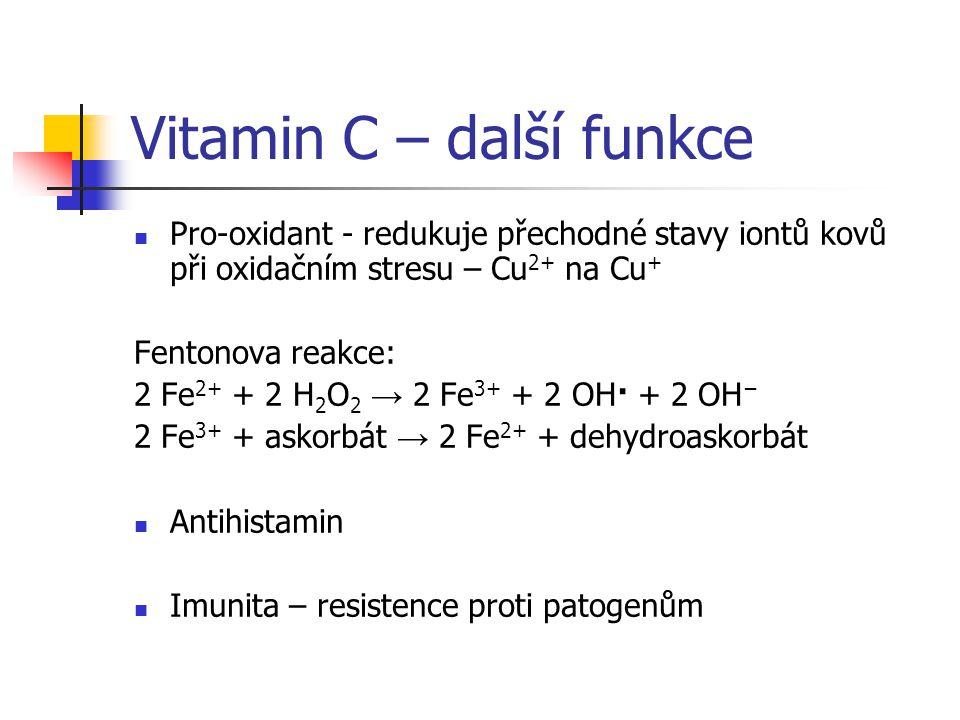 Vitamin C – další funkce Pro-oxidant - redukuje přechodné stavy iontů kovů při oxidačním stresu – Cu 2+ na Cu + Fentonova reakce: 2 Fe 2+ + 2 H 2 O 2
