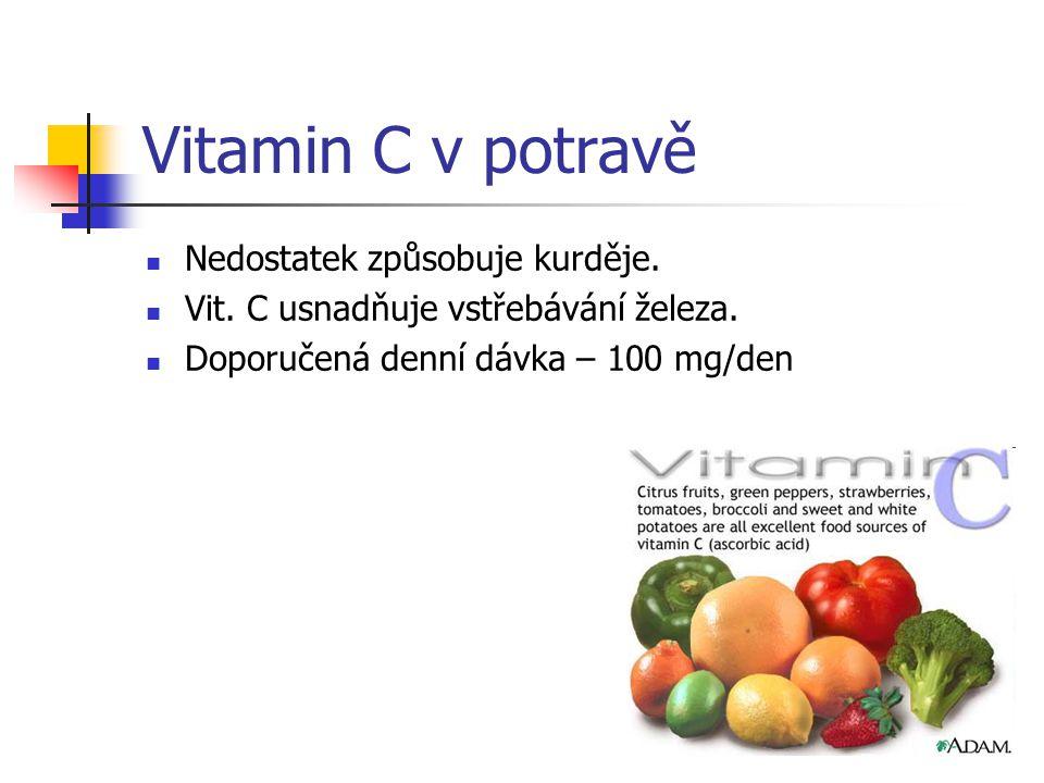 Vitamin C v potravě Nedostatek způsobuje kurděje.Vit.