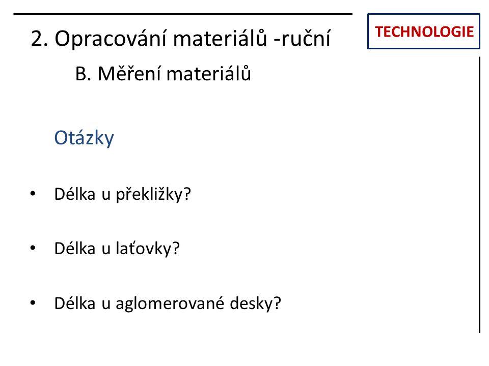 TECHNOLOGIE 2.Opracování materiálů -ruční B. Měření materiálů Otázky Délka u překližky.