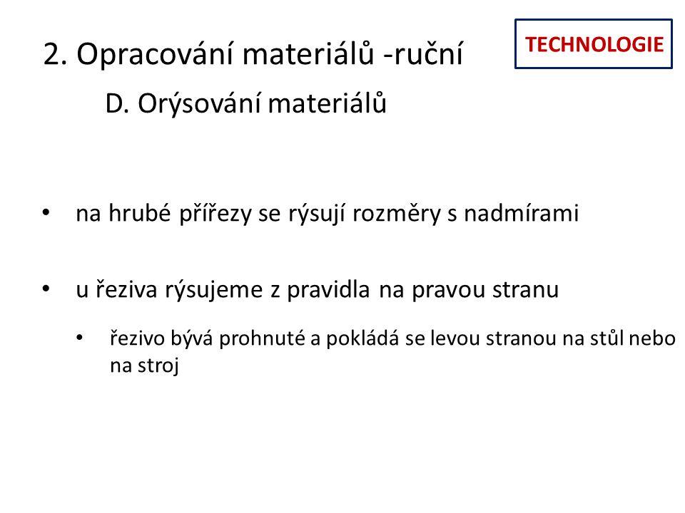 TECHNOLOGIE 2. Opracování materiálů -ruční D. Orýsování materiálů na hrubé přířezy se rýsují rozměry s nadmírami u řeziva rýsujeme z pravidla na pravo