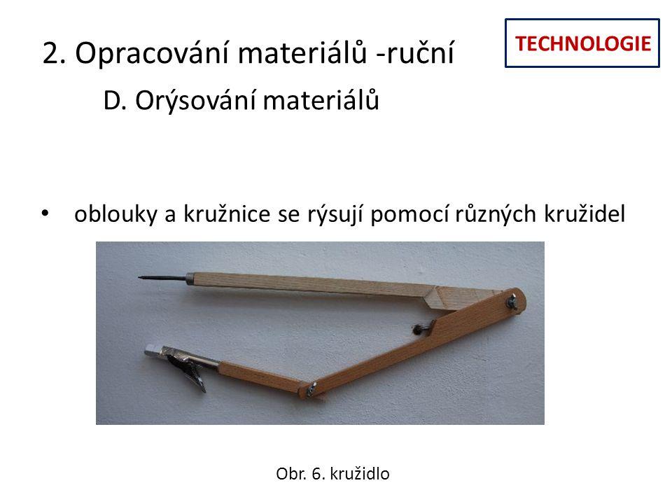 TECHNOLOGIE 2. Opracování materiálů -ruční D. Orýsování materiálů oblouky a kružnice se rýsují pomocí různých kružidel Obr. 6. kružidlo
