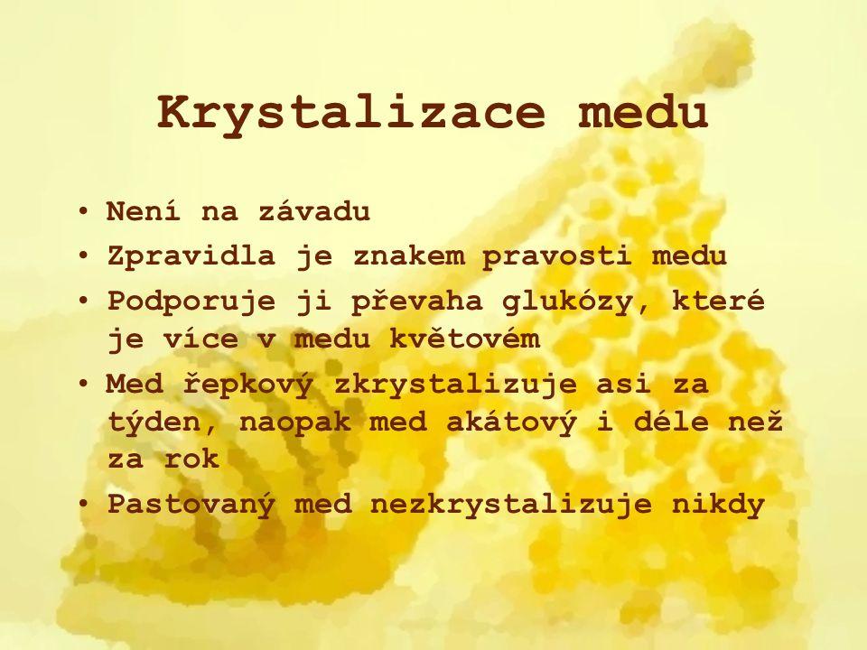 Krystalizace medu Není na závadu Zpravidla je znakem pravosti medu Podporuje ji převaha glukózy, které je více v medu květovém Med řepkový zkrystalizu