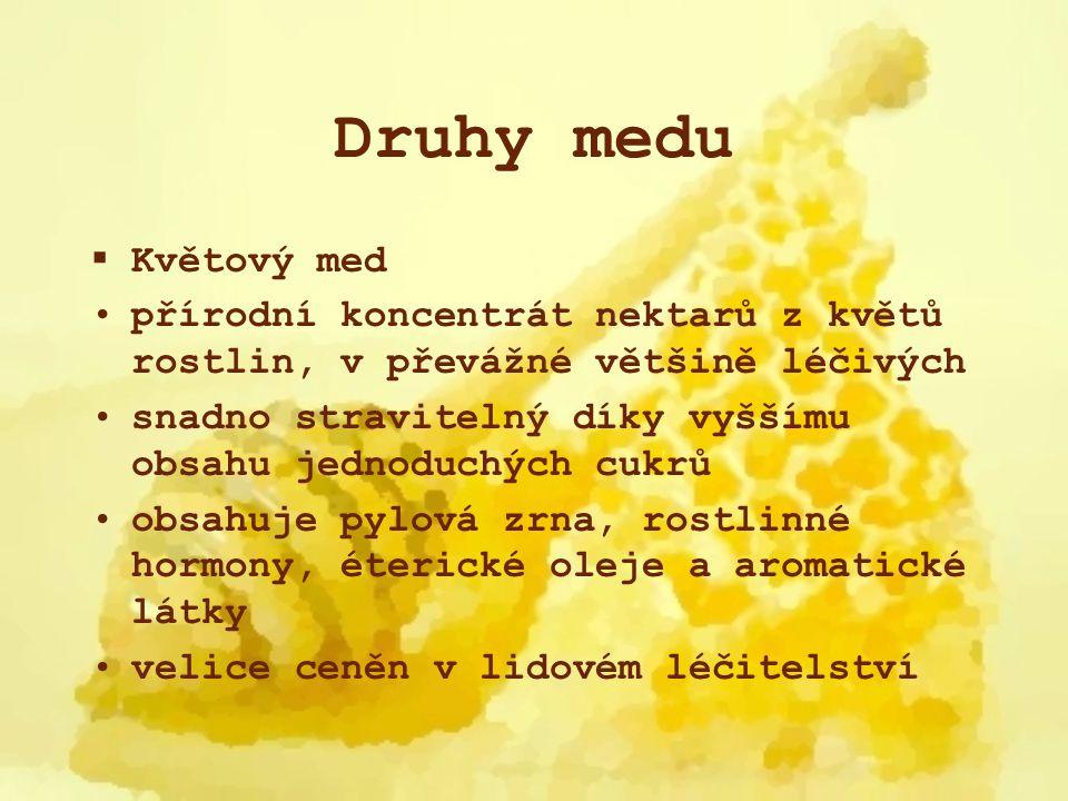 Druhy medu  Květový med přírodní koncentrát nektarů z květů rostlin, v převážné většině léčivých snadno stravitelný díky vyššímu obsahu jednoduchých