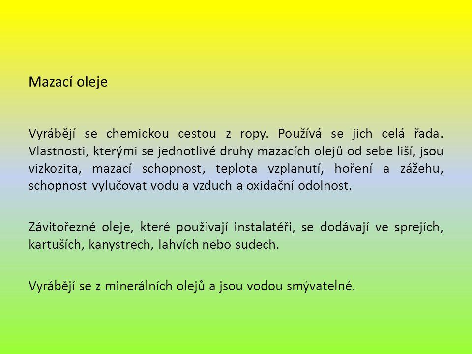 Mazací oleje Vyrábějí se chemickou cestou z ropy. Používá se jich celá řada. Vlastnosti, kterými se jednotlivé druhy mazacích olejů od sebe liší, jsou