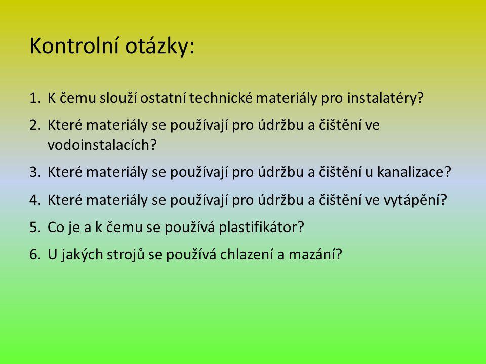 Kontrolní otázky: 1.K čemu slouží ostatní technické materiály pro instalatéry? 2.Které materiály se používají pro údržbu a čištění ve vodoinstalacích?
