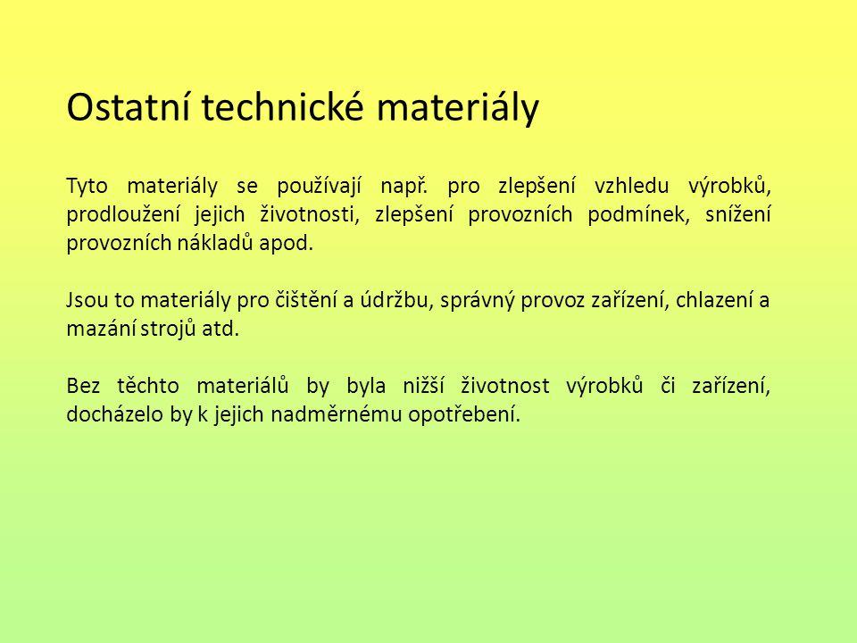 Ostatní technické materiály Tyto materiály se používají např. pro zlepšení vzhledu výrobků, prodloužení jejich životnosti, zlepšení provozních podmíne