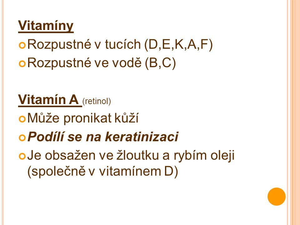 Vitamíny Rozpustné v tucích (D,E,K,A,F) Rozpustné ve vodě (B,C) Vitamín A (retinol) Může pronikat kůží Podílí se na keratinizaci Je obsažen ve žloutku a rybím oleji (společně v vitamínem D)