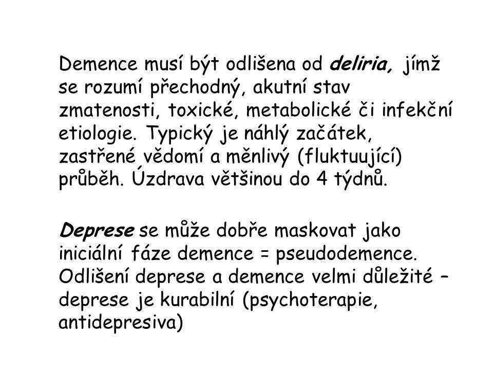 Demence musí být odlišena od deliria, jímž se rozumí přechodný, akutní stav zmatenosti, toxické, metabolické či infekční etiologie.