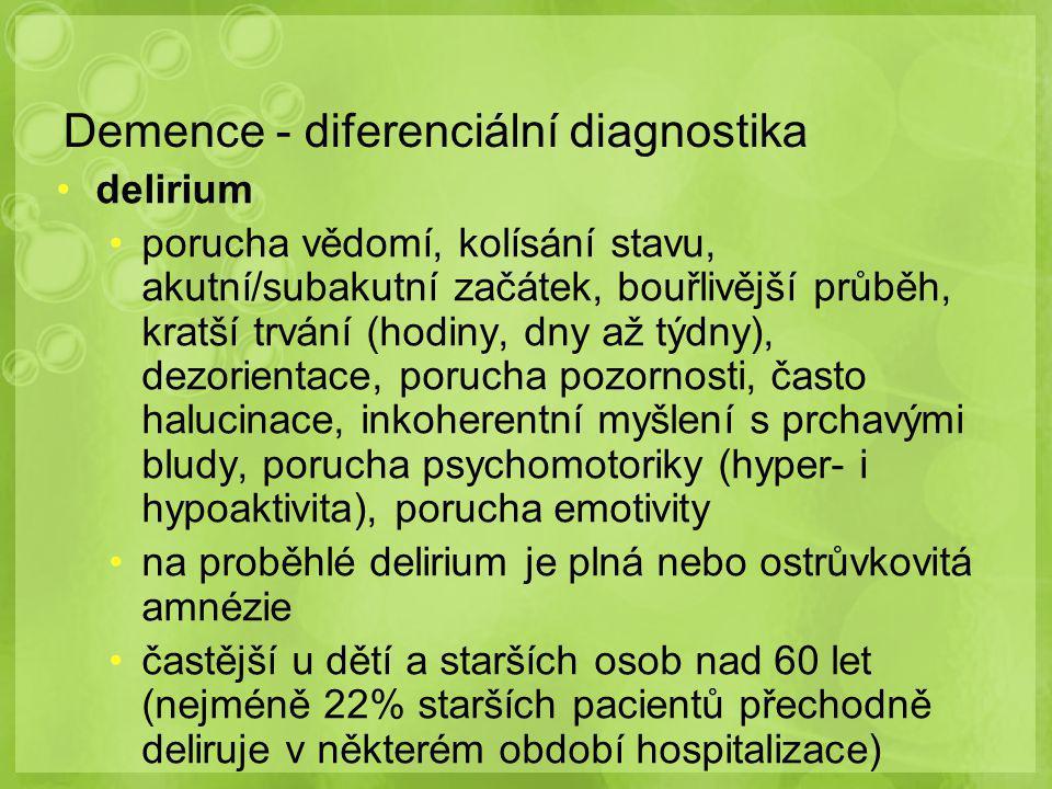 Demence - diferenciální diagnostika delirium porucha vědomí, kolísání stavu, akutní/subakutní začátek, bouřlivější průběh, kratší trvání (hodiny, dny