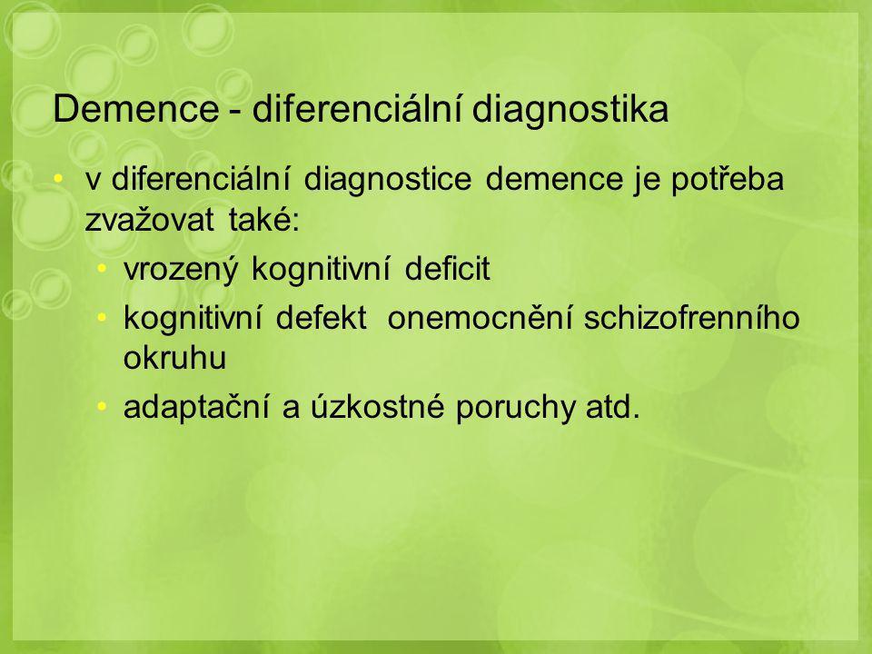 Demence - diferenciální diagnostika v diferenciální diagnostice demence je potřeba zvažovat také: vrozený kognitivní deficit kognitivní defekt onemocnění schizofrenního okruhu adaptační a úzkostné poruchy atd.